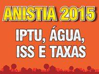 Anistia 2015 – regularize seus débitos até o ano de 2014 junto a Prefeitura